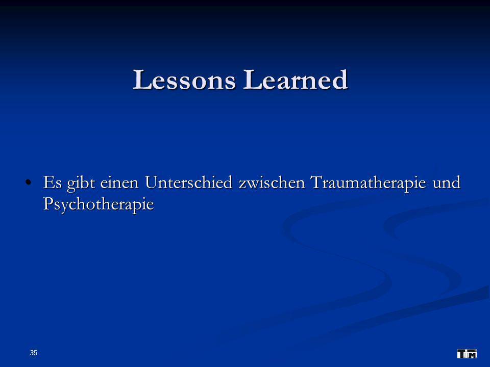 35 Lessons Learned Es gibt einen Unterschied zwischen Traumatherapie und Psychotherapie Es gibt einen Unterschied zwischen Traumatherapie und Psychoth