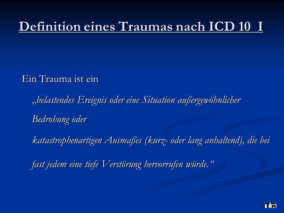 """Definition eines Traumas nach ICD 10 I Ein Trauma ist ein """"belastendes Ereignis oder eine Situation außergewöhnlicher Bedrohung oder katastrophenartig"""