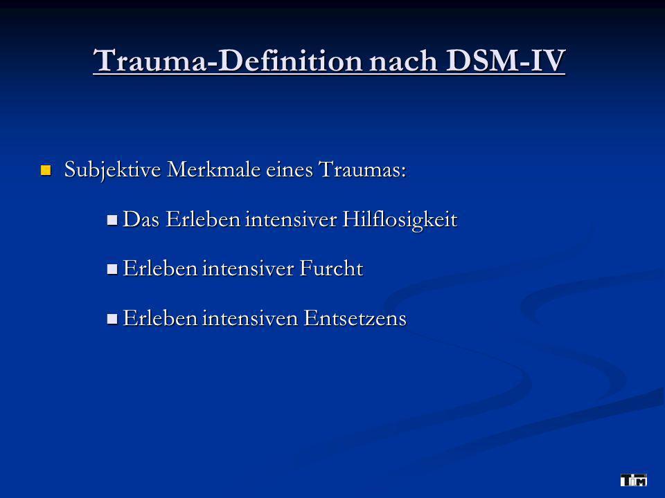 Trauma-Definition nach DSM-IV Subjektive Merkmale eines Traumas: Subjektive Merkmale eines Traumas: Das Erleben intensiver Hilflosigkeit Das Erleben i