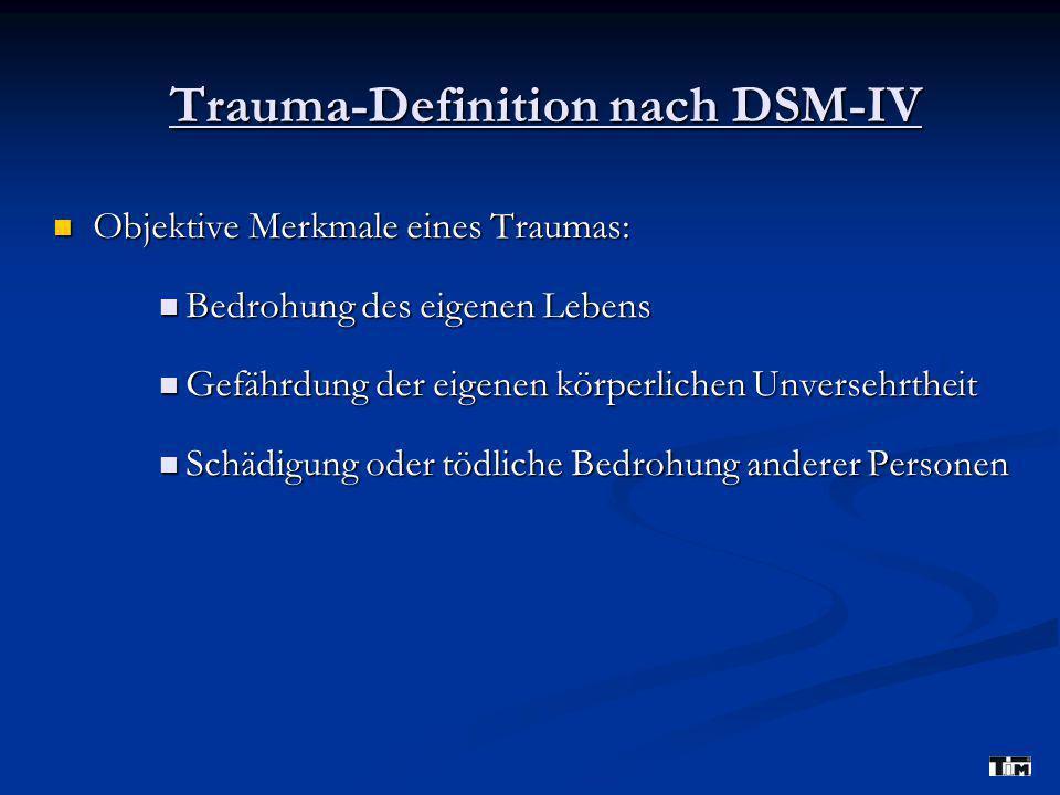 Trauma-Definition nach DSM-IV Objektive Merkmale eines Traumas: Objektive Merkmale eines Traumas: Bedrohung des eigenen Lebens Bedrohung des eigenen L