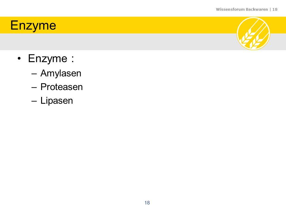 Wissensforum Backwaren | 18 18 Enzyme Enzyme : –Amylasen –Proteasen –Lipasen