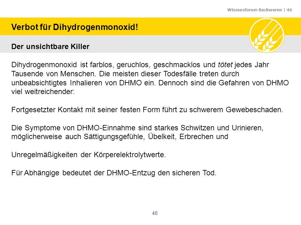 Wissensforum Backwaren | 46 46 Verbot für Dihydrogenmonoxid! Der unsichtbare Killer Dihydrogenmonoxid ist farblos, geruchlos, geschmacklos und tötet j
