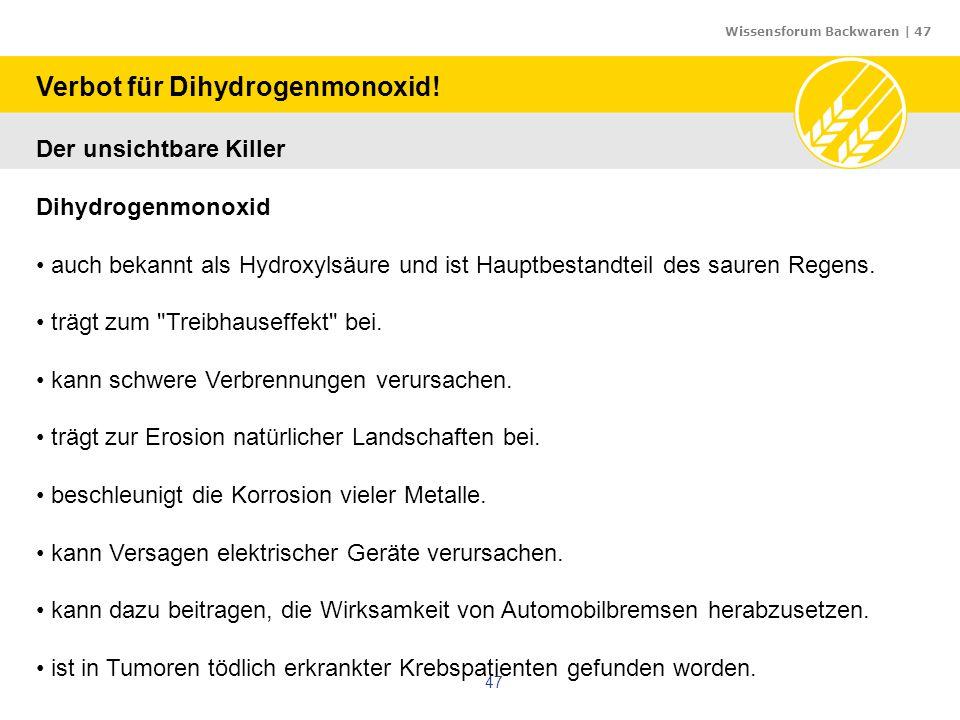 Wissensforum Backwaren | 47 47 Verbot für Dihydrogenmonoxid! Der unsichtbare Killer Dihydrogenmonoxid auch bekannt als Hydroxylsäure und ist Hauptbest