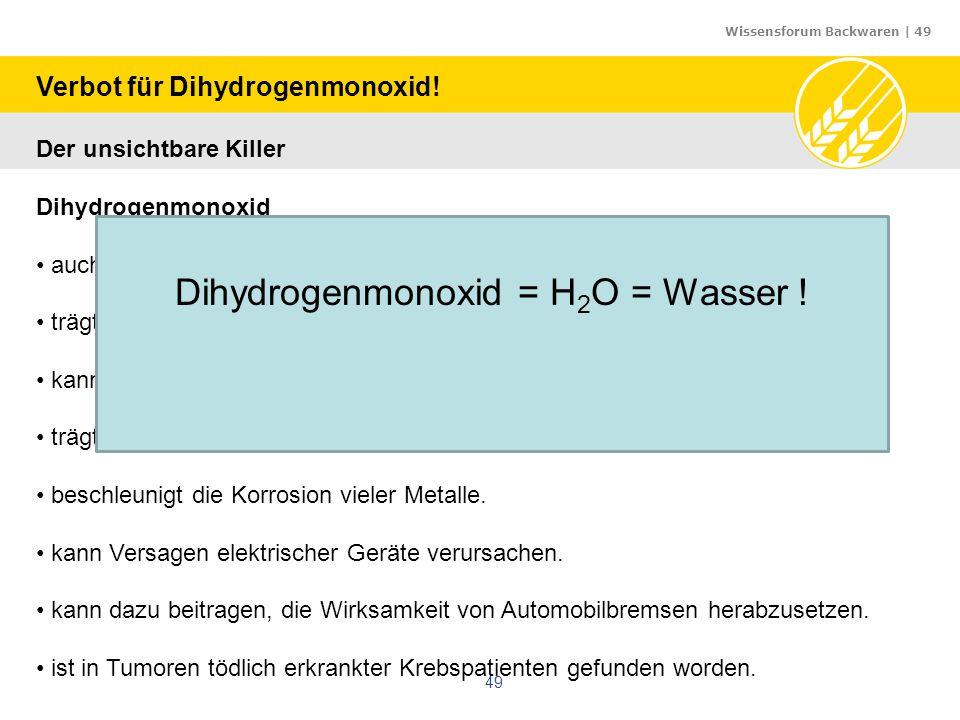 Wissensforum Backwaren | 49 49 Verbot für Dihydrogenmonoxid! Der unsichtbare Killer Dihydrogenmonoxid auch bekannt als Hydroxylsäure und ist Hauptbest