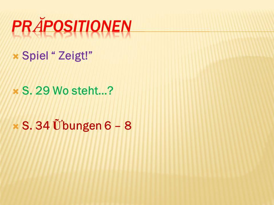  Spiel Zeigt!  S. 29 Wo steht…?  S. 34 Ữ bungen 6 – 8