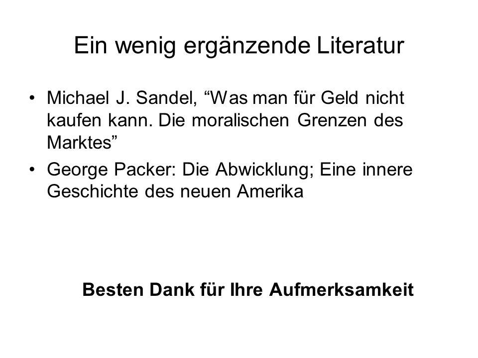 """Ein wenig ergänzende Literatur Michael J. Sandel, """"Was man für Geld nicht kaufen kann. Die moralischen Grenzen des Marktes"""" George Packer: Die Abwickl"""