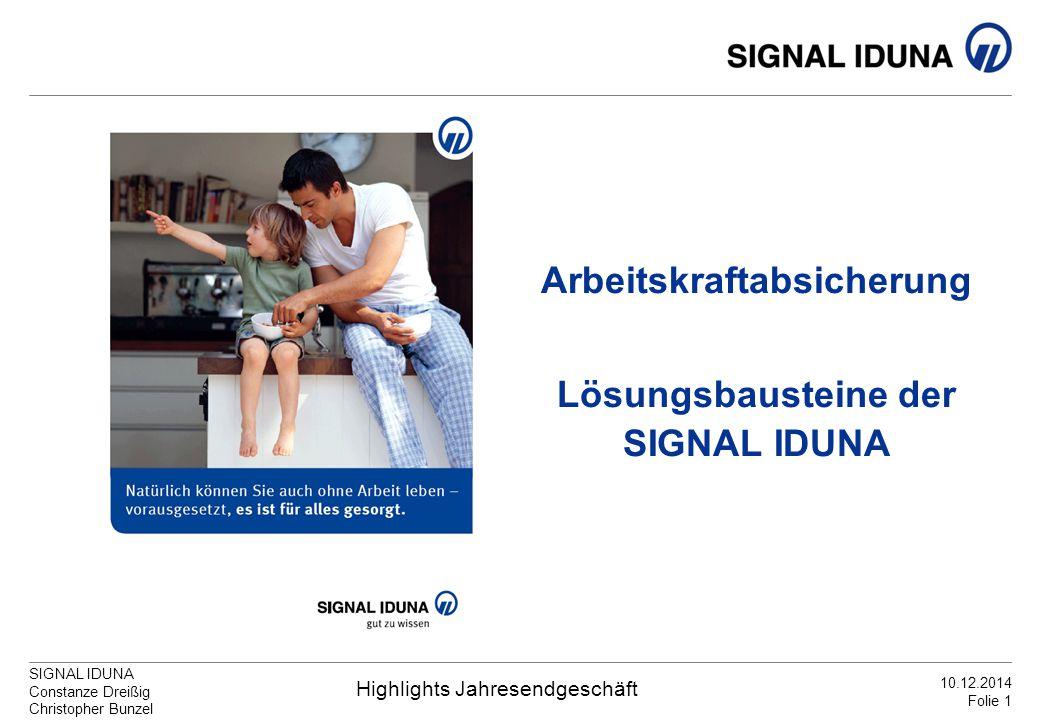 SIGNAL IDUNA Constanze Dreißig Christopher Bunzel Highlights Jahresendgeschäft 10.12.2014 Folie 1 Arbeitskraftabsicherung Lösungsbausteine der SIGNAL
