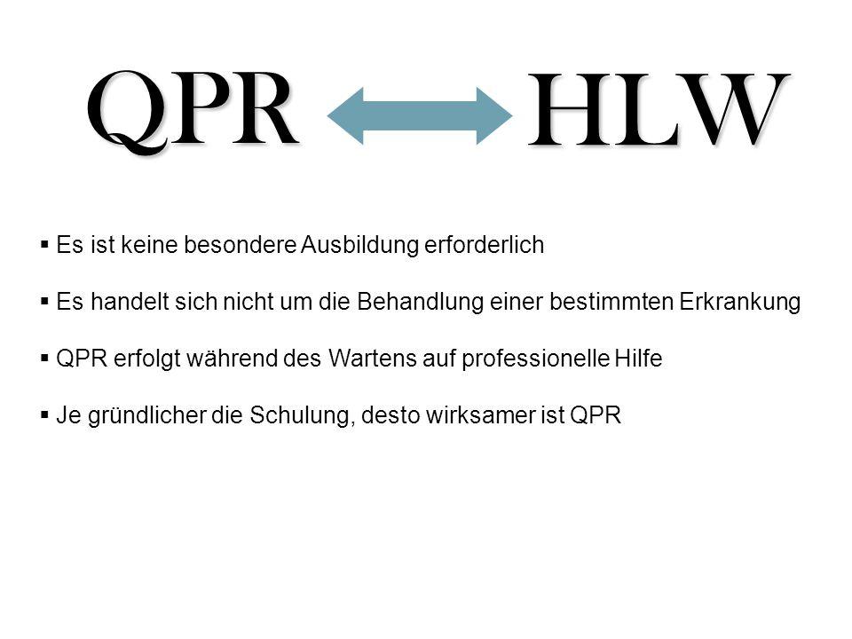 QPRHLW  Es ist keine besondere Ausbildung erforderlich  Es handelt sich nicht um die Behandlung einer bestimmten Erkrankung  QPR erfolgt während des Wartens auf professionelle Hilfe  Je gründlicher die Schulung, desto wirksamer ist QPR