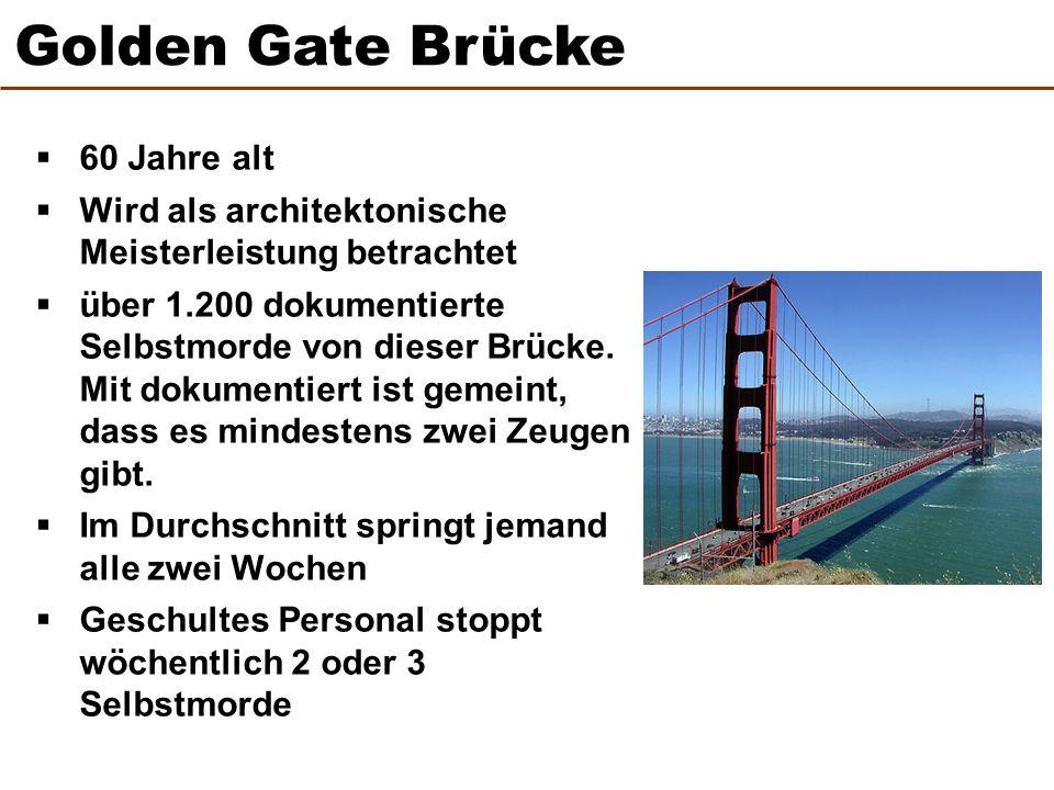  60 Jahre alt  Wird als architektonische Meisterleistung betrachtet  über 1.200 dokumentierte Selbstmorde von dieser Brücke.