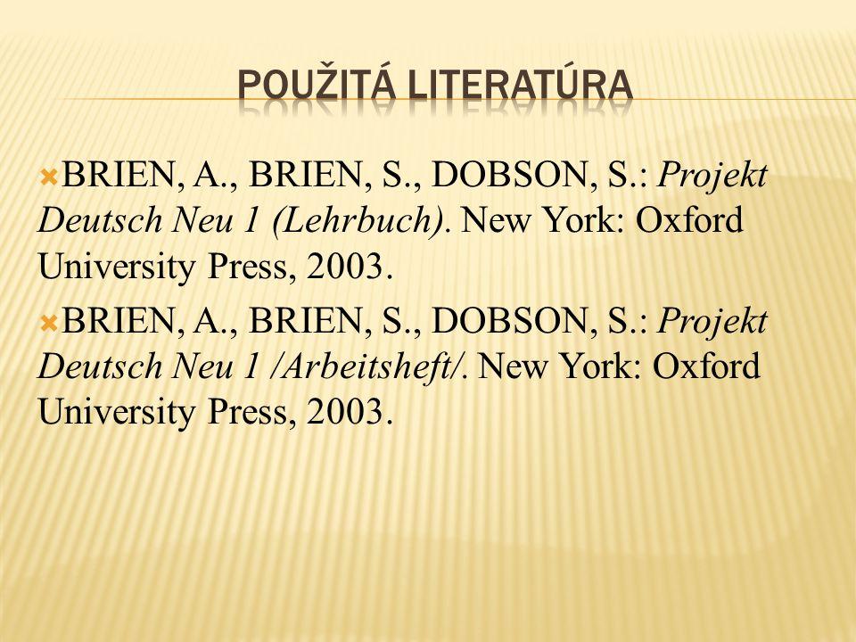  BRIEN, A., BRIEN, S., DOBSON, S.: Projekt Deutsch Neu 1 (Lehrbuch). New York: Oxford University Press, 2003.  BRIEN, A., BRIEN, S., DOBSON, S.: Pro