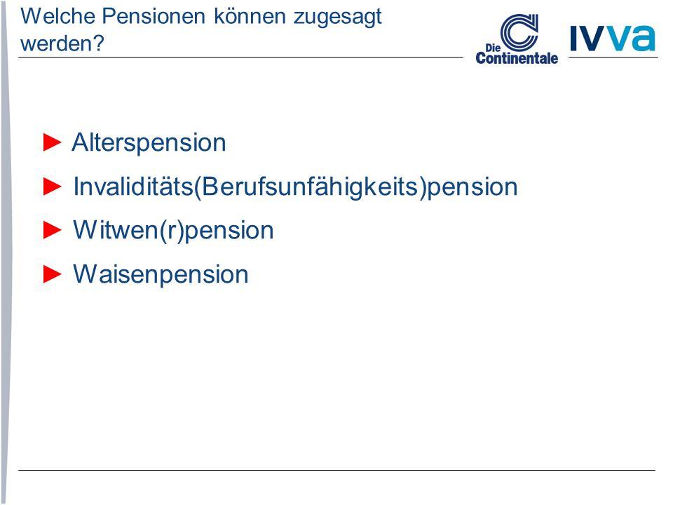 ► Alterspension ► Invaliditäts(Berufsunfähigkeits)pension ► Witwen(r)pension ► Waisenpension Welche Pensionen können zugesagt werden?