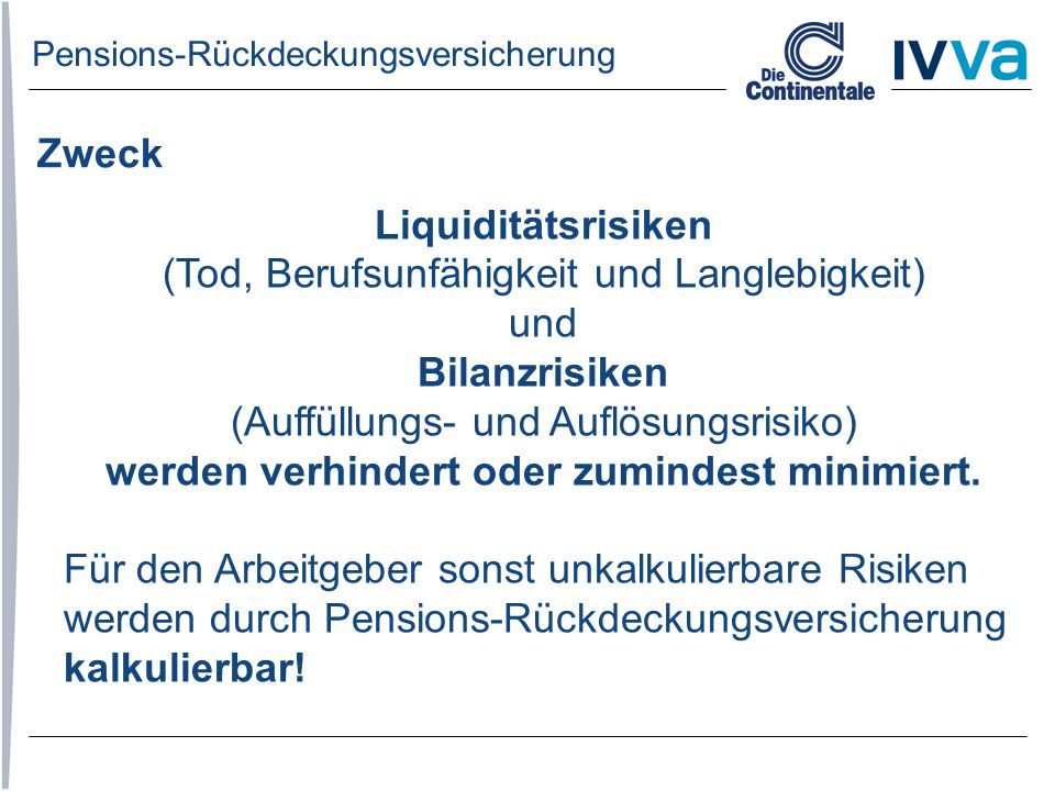 Liquiditätsrisiken (Tod, Berufsunfähigkeit und Langlebigkeit) und Bilanzrisiken (Auffüllungs- und Auflösungsrisiko) werden verhindert oder zumindest m