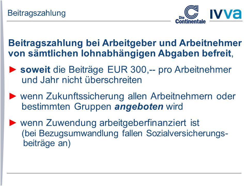 Beitragszahlung bei Arbeitgeber und Arbeitnehmer von sämtlichen lohnabhängigen Abgaben befreit, ► soweit die Beiträge EUR 300,-- pro Arbeitnehmer und