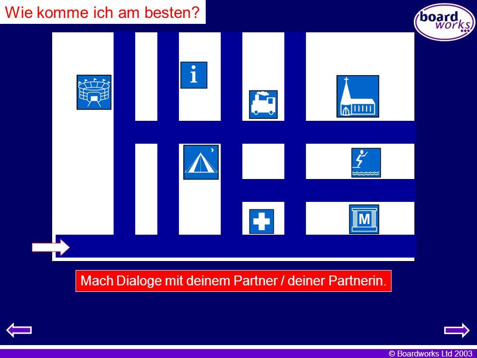 © Boardworks Ltd 2003 Wie komme ich am besten? Mach Dialoge mit deinem Partner / deiner Partnerin.