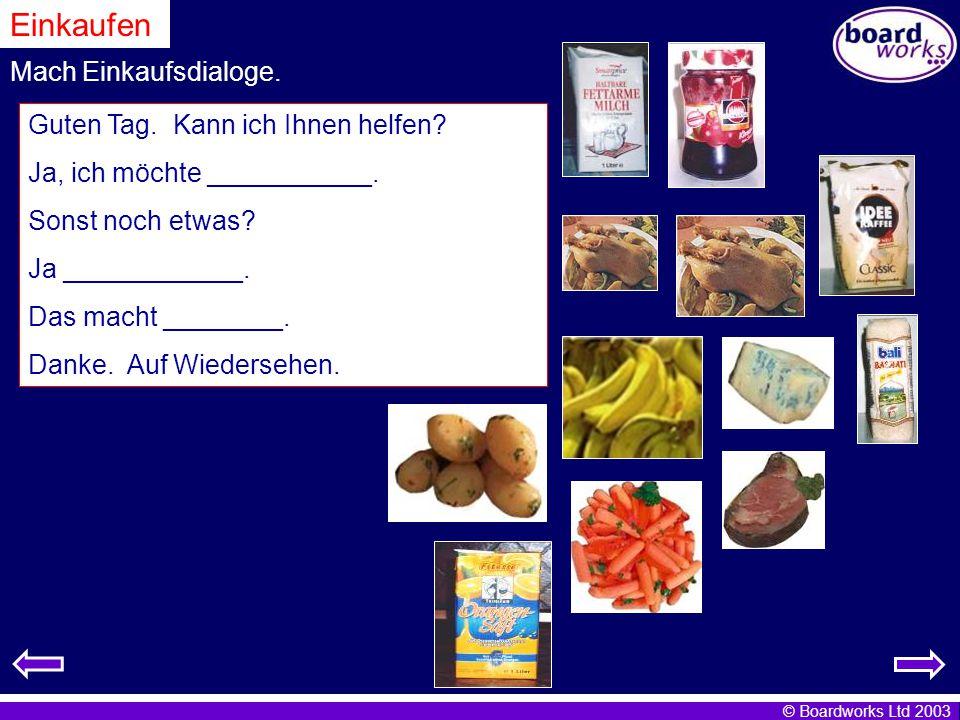 © Boardworks Ltd 2003 Mach Einkaufsdialoge.Einkaufen Guten Tag.