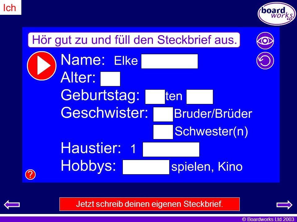 © Boardworks Ltd 2003 Ich Jetzt schreib deinen eigenen Steckbrief.
