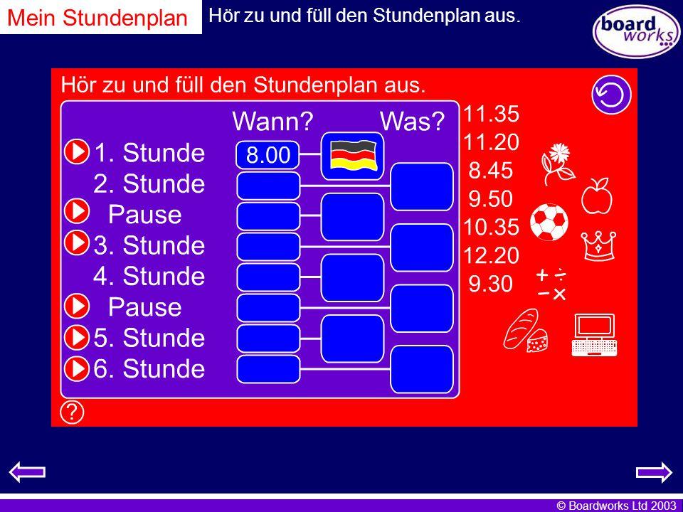 © Boardworks Ltd 2003 Mein Stundenplan Hör zu und füll den Stundenplan aus.