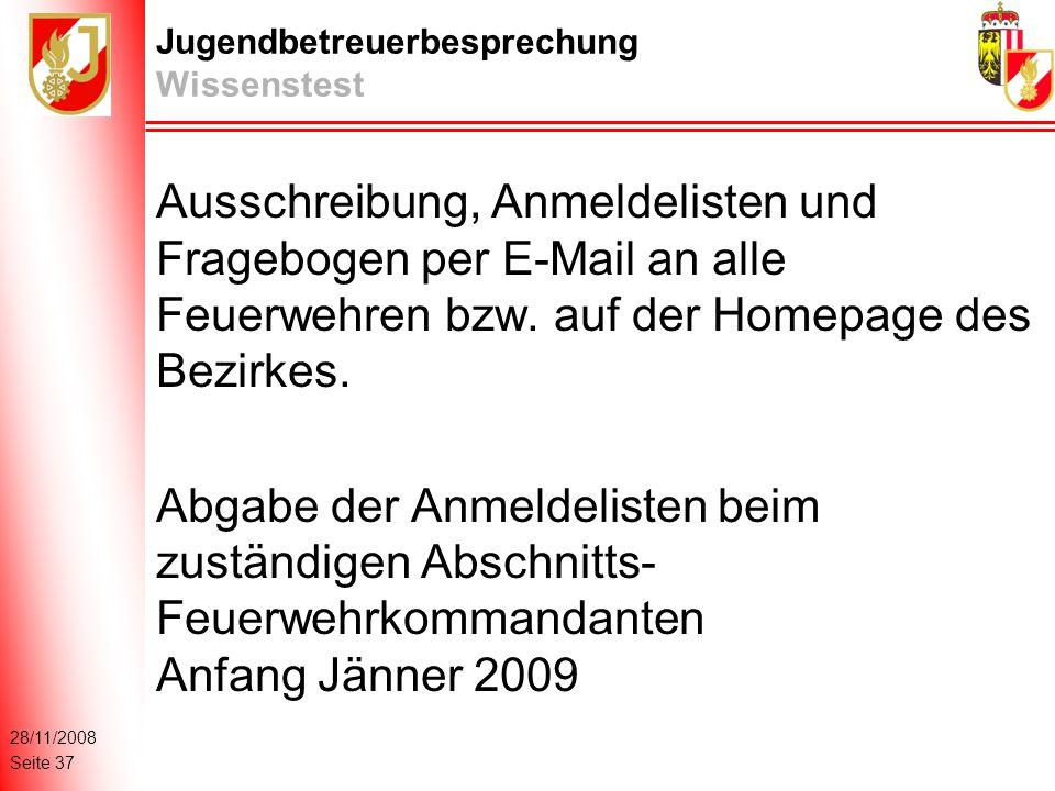 28/11/2008 Seite 37 Jugendbetreuerbesprechung Wissenstest Ausschreibung, Anmeldelisten und Fragebogen per E-Mail an alle Feuerwehren bzw.
