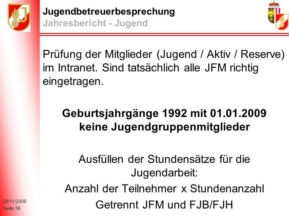 28/11/2008 Seite 39 Jugendbetreuerbesprechung Jahresbericht - Jugend Prüfung der Mitglieder (Jugend / Aktiv / Reserve) im Intranet.