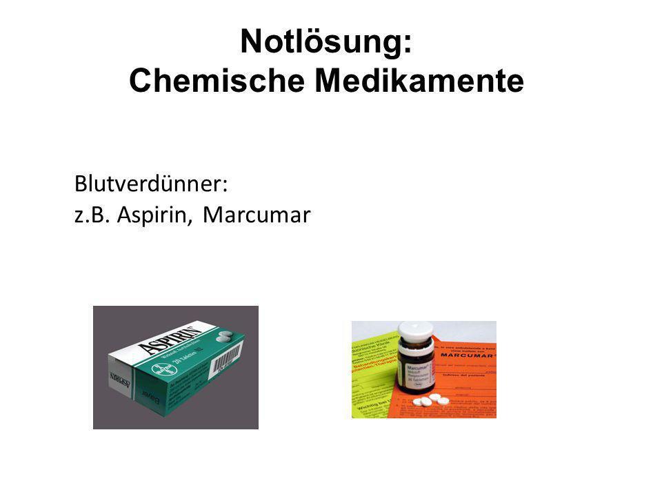 Notlösung: Chemische Medikamente Blutverdünner: z.B. Aspirin, Marcumar