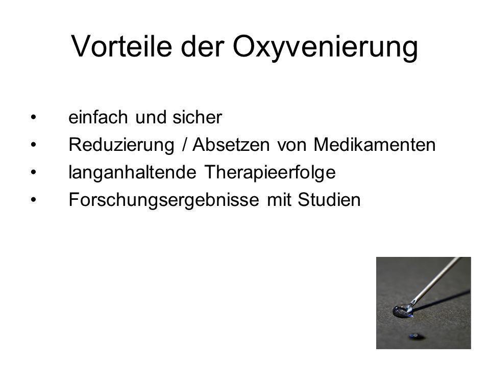 Vorteile der Oxyvenierung einfach und sicher Reduzierung / Absetzen von Medikamenten langanhaltende Therapieerfolge Forschungsergebnisse mit Studien