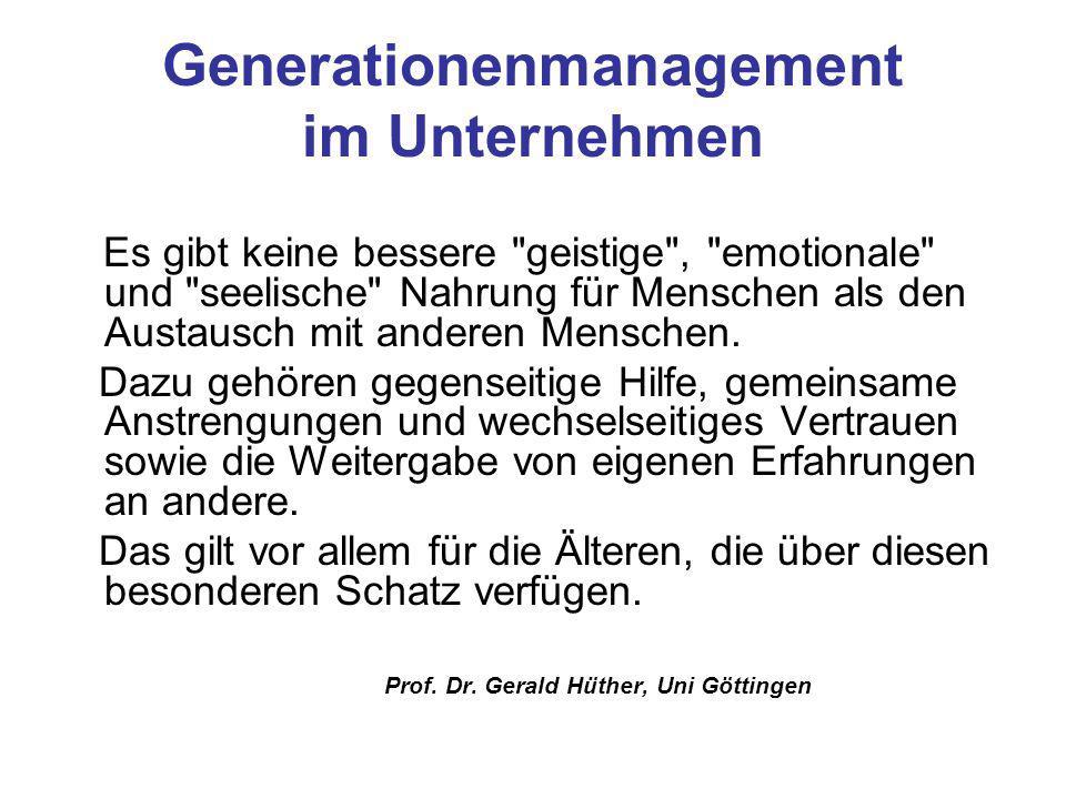 Generationenmanagement im Unternehmen Es gibt keine bessere geistige , emotionale und seelische Nahrung für Menschen als den Austausch mit anderen Menschen.