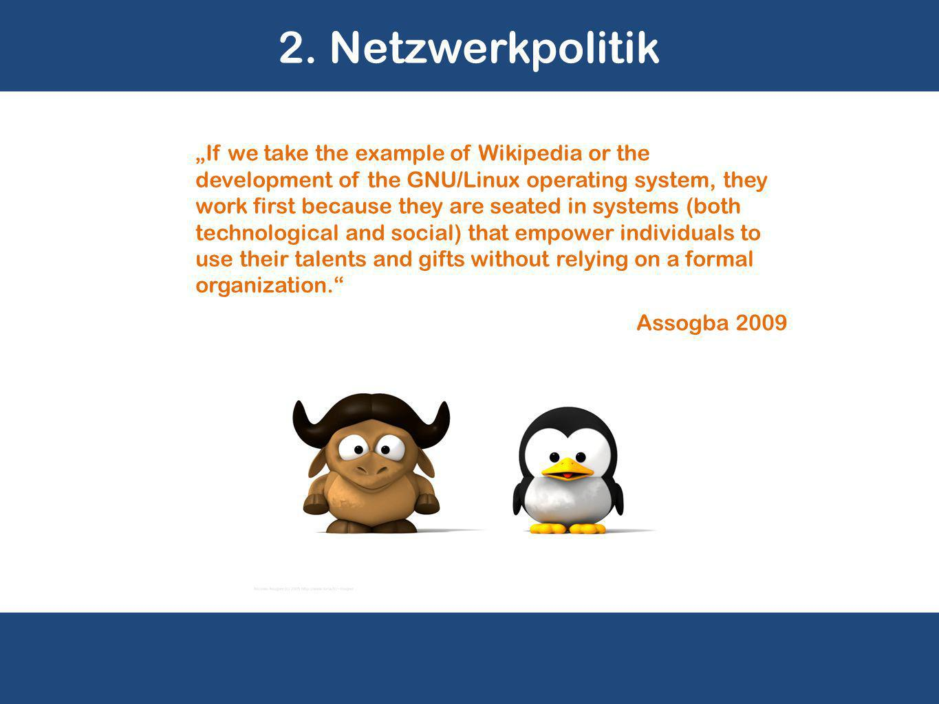 "2. Netzwerkpolitik ""If we take the example of Wikipedia or the development of the GNU/Linux operating system, they work first because they are seated"