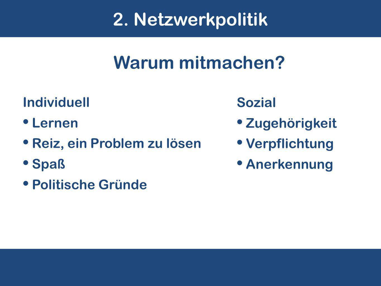 2. Netzwerkpolitik Sozial Zugehörigkeit Verpflichtung Anerkennung Warum mitmachen.