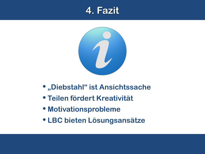 "4. Fazit ""Diebstahl"" ist Ansichtssache Teilen fördert Kreativität Motivationsprobleme LBC bieten Lösungsansätze"