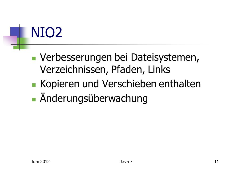 NIO2 Verbesserungen bei Dateisystemen, Verzeichnissen, Pfaden, Links Kopieren und Verschieben enthalten Änderungsüberwachung Juni 2012Java 711