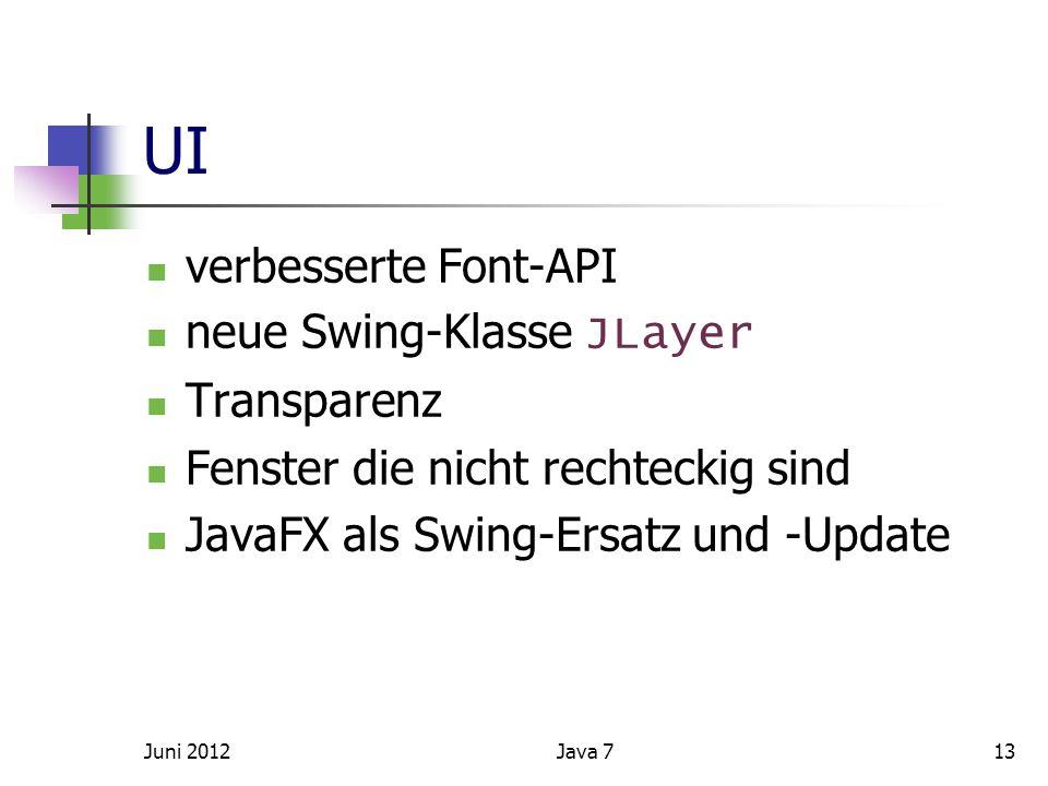 UI verbesserte Font-API neue Swing-Klasse JLayer Transparenz Fenster die nicht rechteckig sind JavaFX als Swing-Ersatz und -Update Juni 201213Java 7