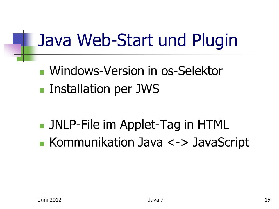 Java Web-Start und Plugin Windows-Version in os-Selektor Installation per JWS JNLP-File im Applet-Tag in HTML Kommunikation Java JavaScript Juni 201215Java 7