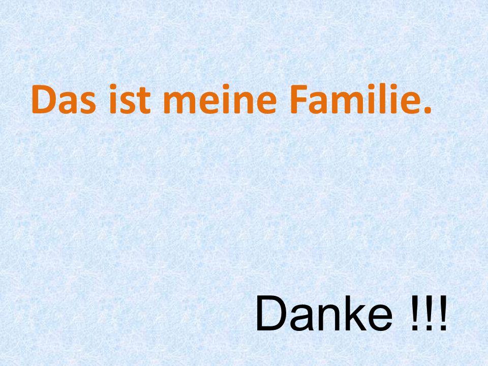 Das ist meine Familie. Danke !!!