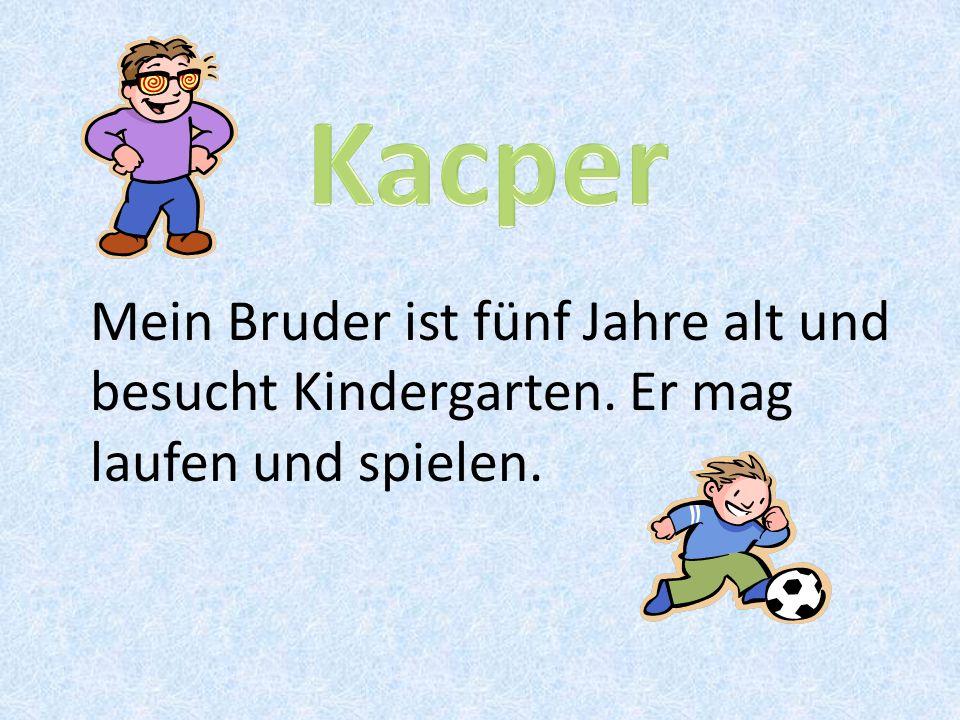 Mein Bruder ist fünf Jahre alt und besucht Kindergarten. Er mag laufen und spielen.