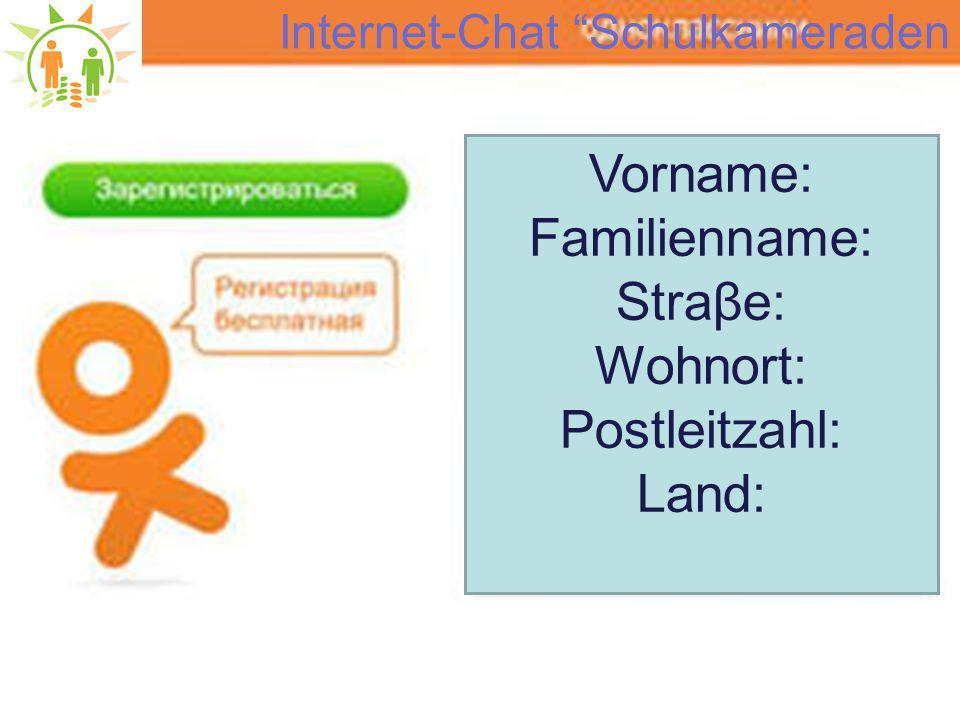 """Internet-Chat """"Schulkameraden Vorname: Familienname: Straβe: Wohnort: Postleitzahl: Land:"""