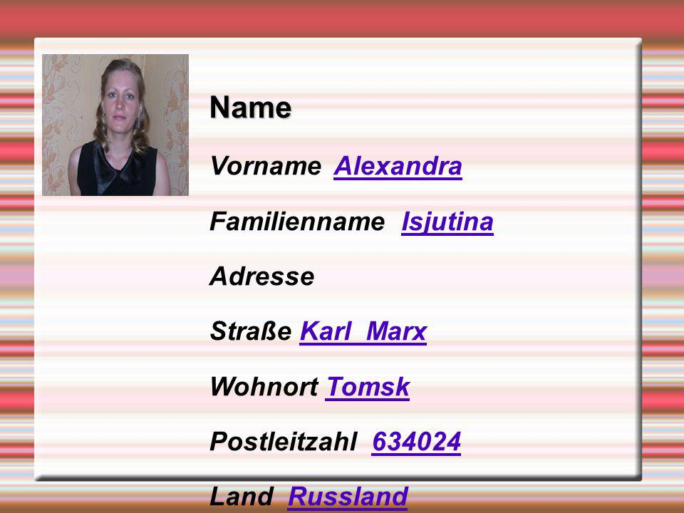 Name Vorname Alexandra Familienname Isjutina Adresse Straße Karl Marx Wohnort Tomsk Postleitzahl 634024 Land Russland