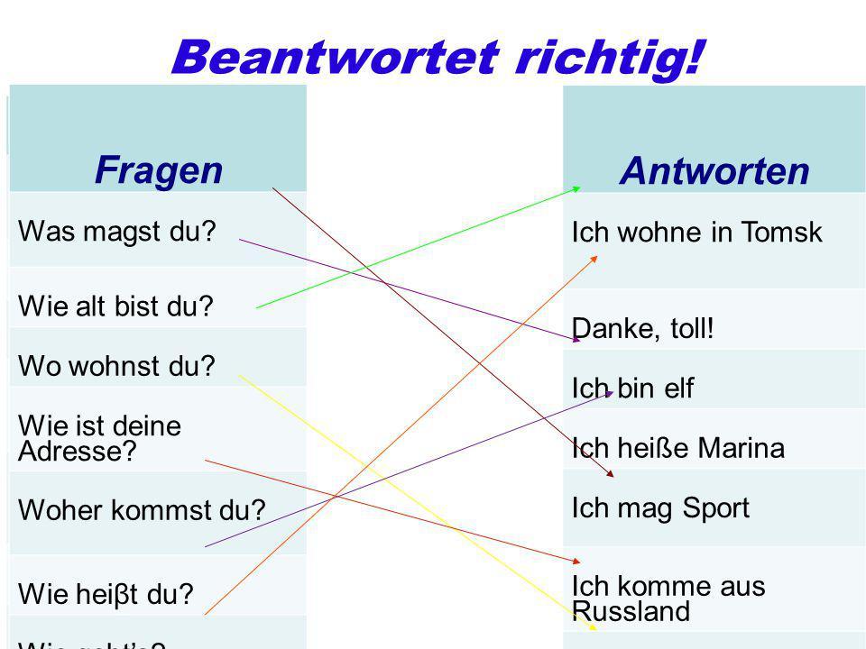 Deutsch Was magst du machen? Wie alt bist du? Wo wohnst du? Wie ist deine Adresse? Woher kommst du? Wie heiβt du? Wie geht's? Deutsch Frage Was magst