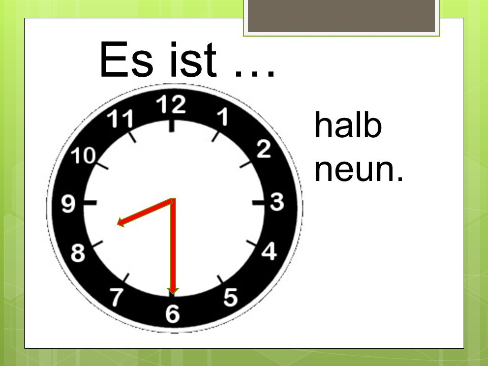 Es ist … halb neun.