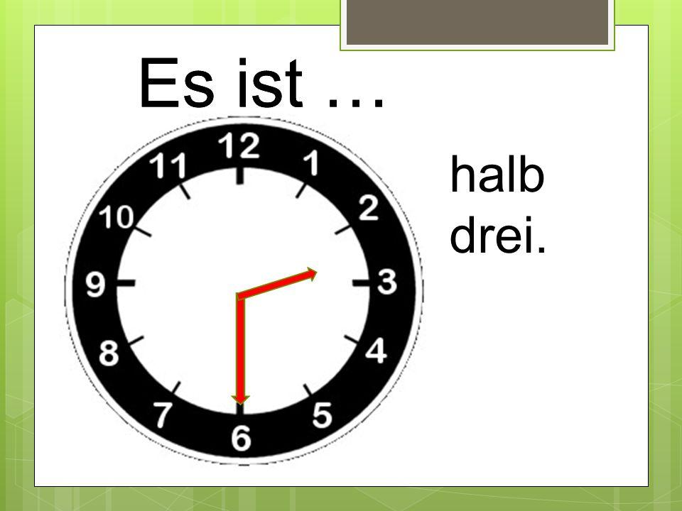 Es ist … halb drei.