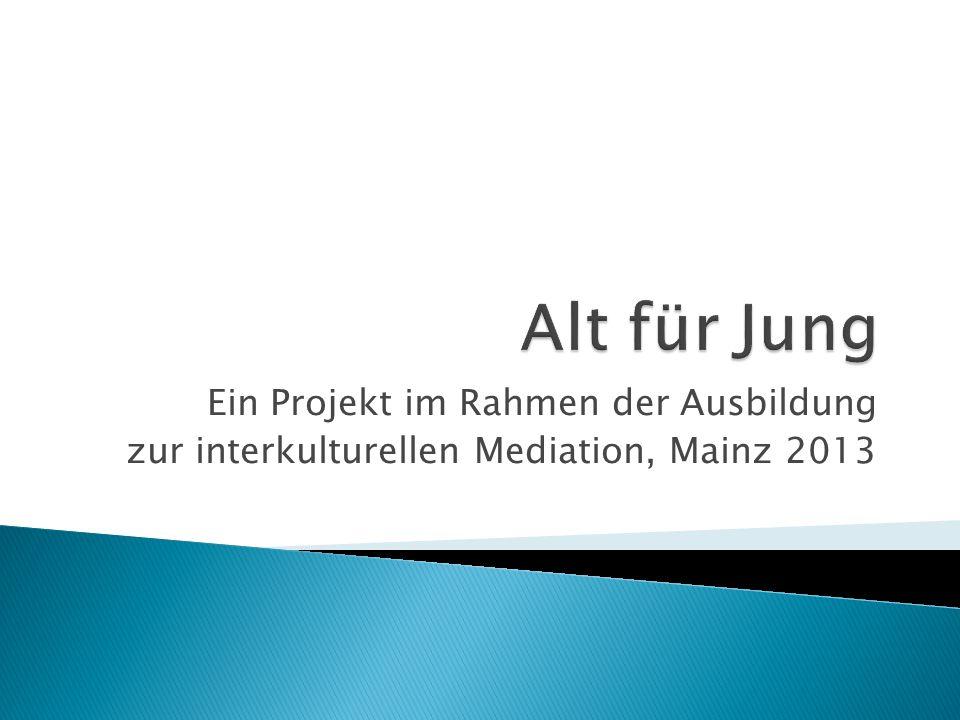Ein Projekt im Rahmen der Ausbildung zur interkulturellen Mediation, Mainz 2013