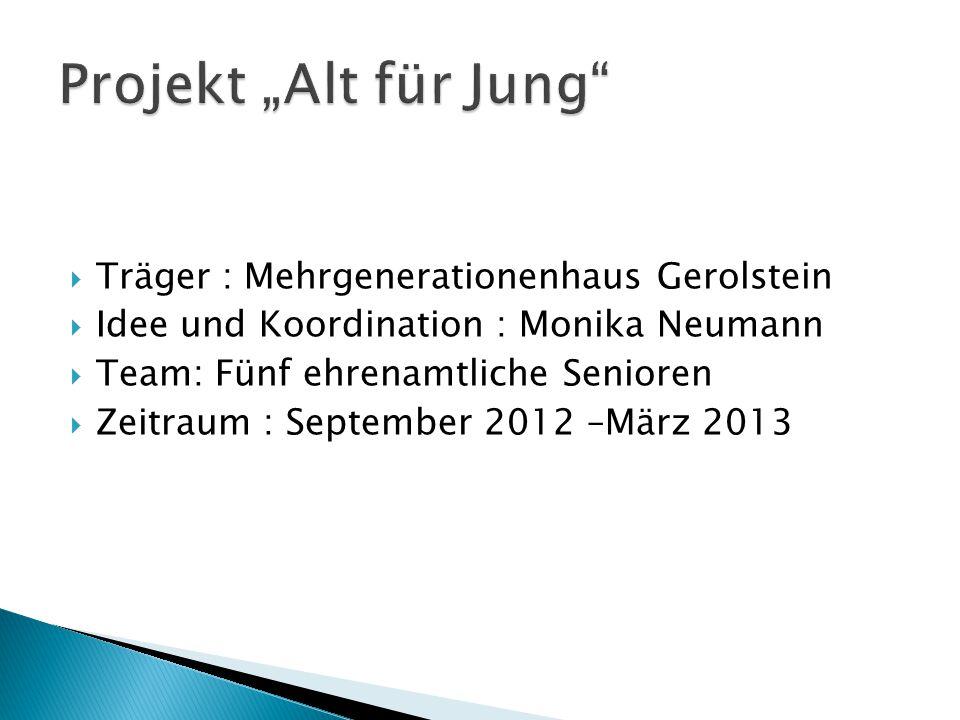  Träger : Mehrgenerationenhaus Gerolstein  Idee und Koordination : Monika Neumann  Team: Fünf ehrenamtliche Senioren  Zeitraum : September 2012 –März 2013