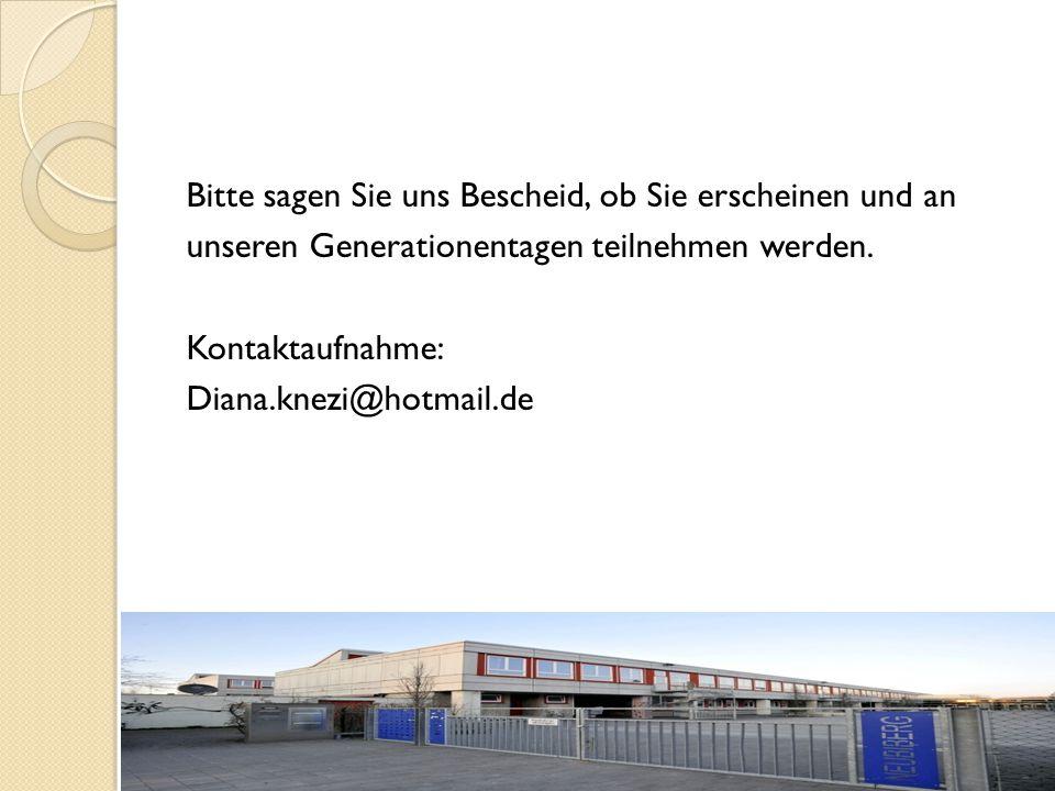 Bitte sagen Sie uns Bescheid, ob Sie erscheinen und an unseren Generationentagen teilnehmen werden. Kontaktaufnahme: Diana.knezi@hotmail.de