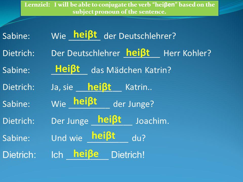 Sabine:Wie _______ der Deutschlehrer? Dietrich:Der Deutschlehrer ________ Herr Kohler? Sabine:________ das Mädchen Katrin? Dietrich:Ja, sie __________