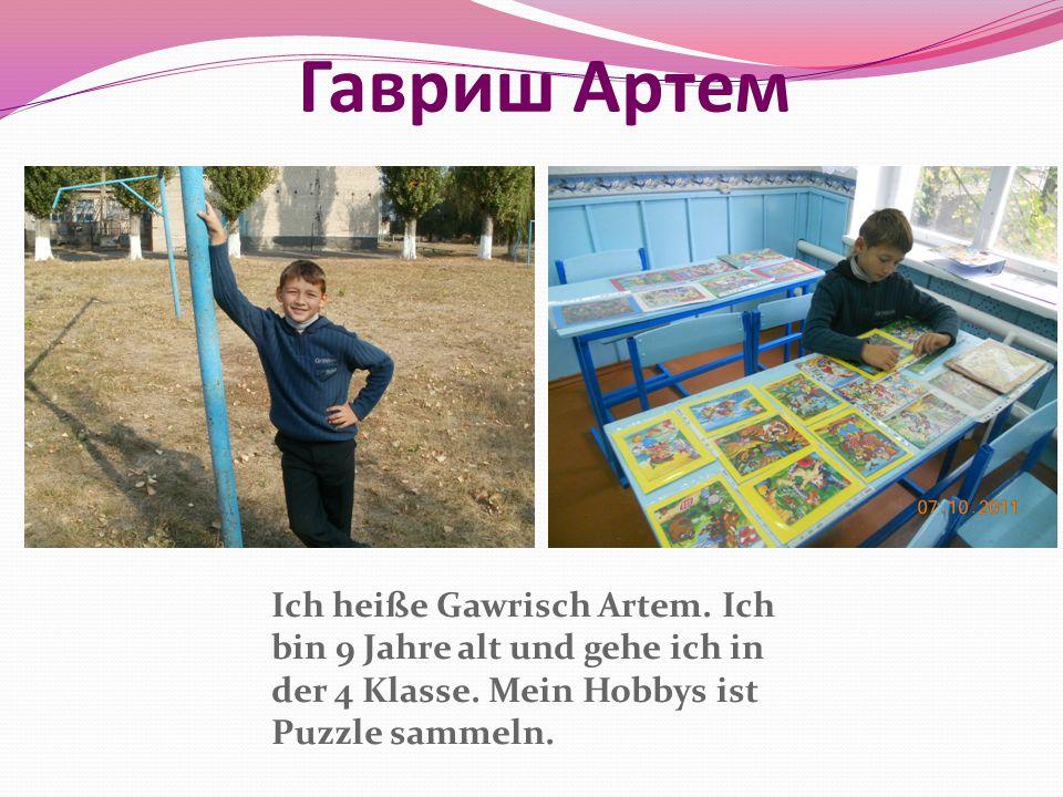 Гавриш Артем Ich heiße Gawrisch Artem. Ich bin 9 Jahre alt und gehe ich in der 4 Klasse. Mein Hobbys ist Puzzle sammeln.
