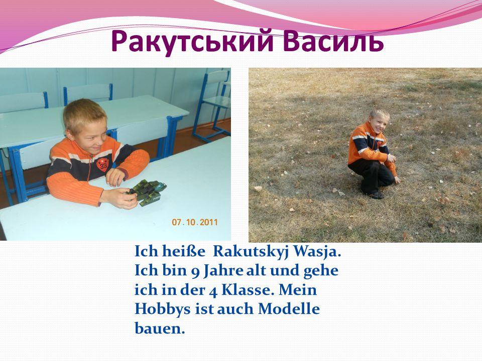 Ракутський Василь Ich heiße Rakutskyj Wasja. Ich bin 9 Jahre alt und gehe ich in der 4 Klasse. Mein Hobbys ist auch Modelle bauen.