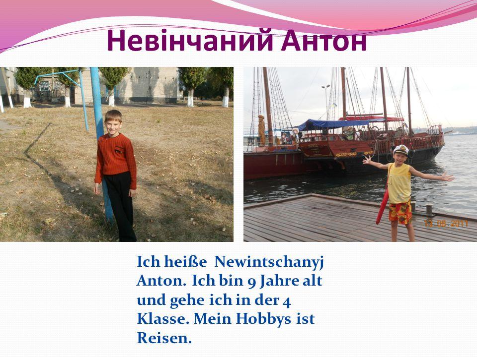 Невінчаний Антон Ich heiße Newintschanyj Anton. Ich bin 9 Jahre alt und gehe ich in der 4 Klasse. Mein Hobbys ist Reisen.
