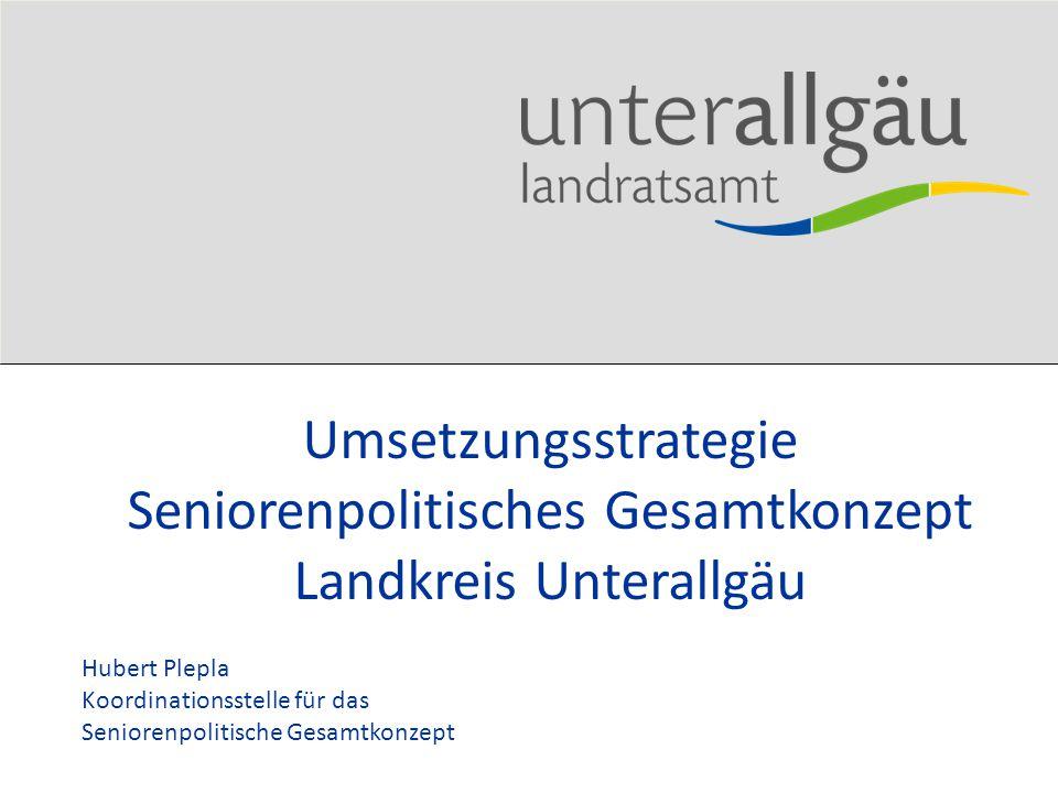 Umsetzungsstrategie Seniorenpolitisches Gesamtkonzept Landkreis Unterallgäu Hubert Plepla Koordinationsstelle für das Seniorenpolitische Gesamtkonzept