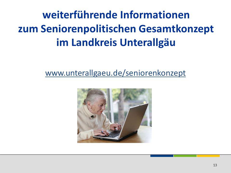 weiterführende Informationen zum Seniorenpolitischen Gesamtkonzept im Landkreis Unterallgäu www.unterallgaeu.de/seniorenkonzept 13