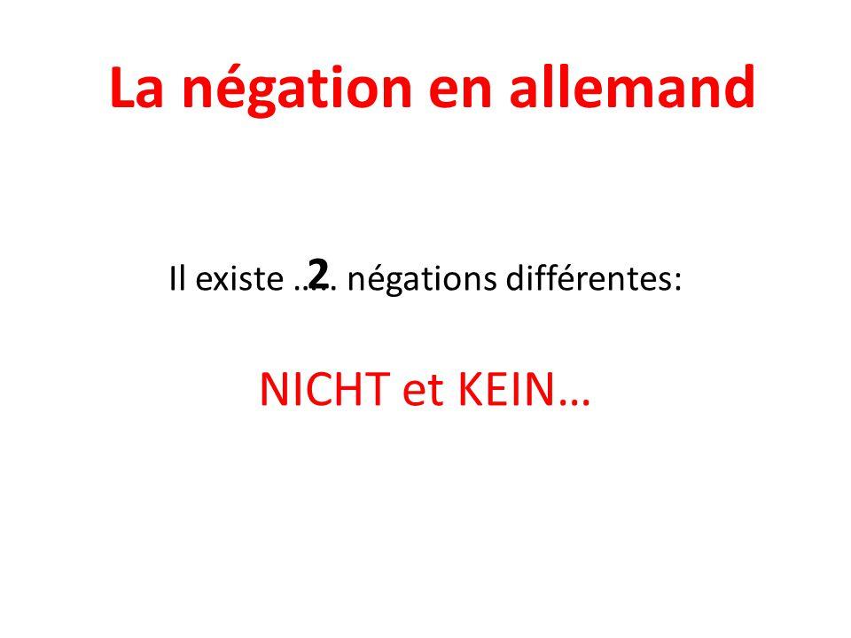 La négation en allemand Il existe ….. négations différentes: NICHT et KEIN… 2