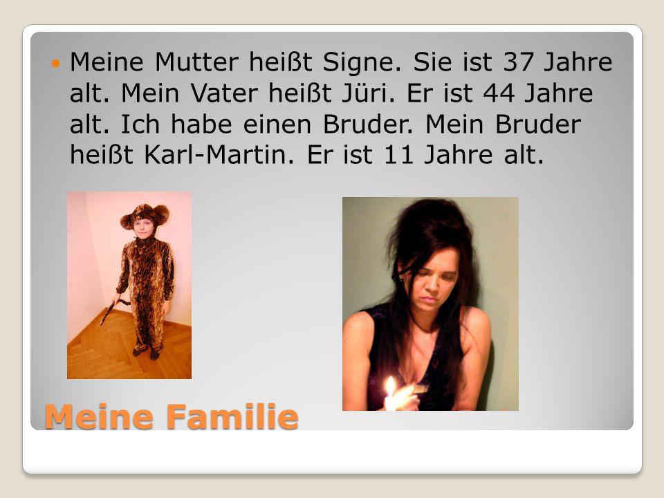 Meine Familie Meine Mutter heißt Signe. Sie ist 37 Jahre alt. Mein Vater heißt Jüri. Er ist 44 Jahre alt. Ich habe einen Bruder. Mein Bruder heißt Kar